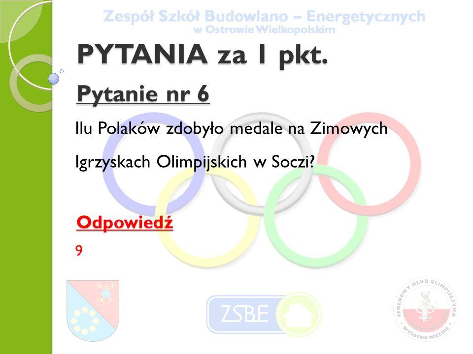 Pytanie nr 6 Ilu Polaków zdobyło medale na Zimowych Igrzyskach Olimpijskich w Soczi.
