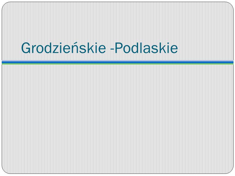 Grodzieńskie -Podlaskie
