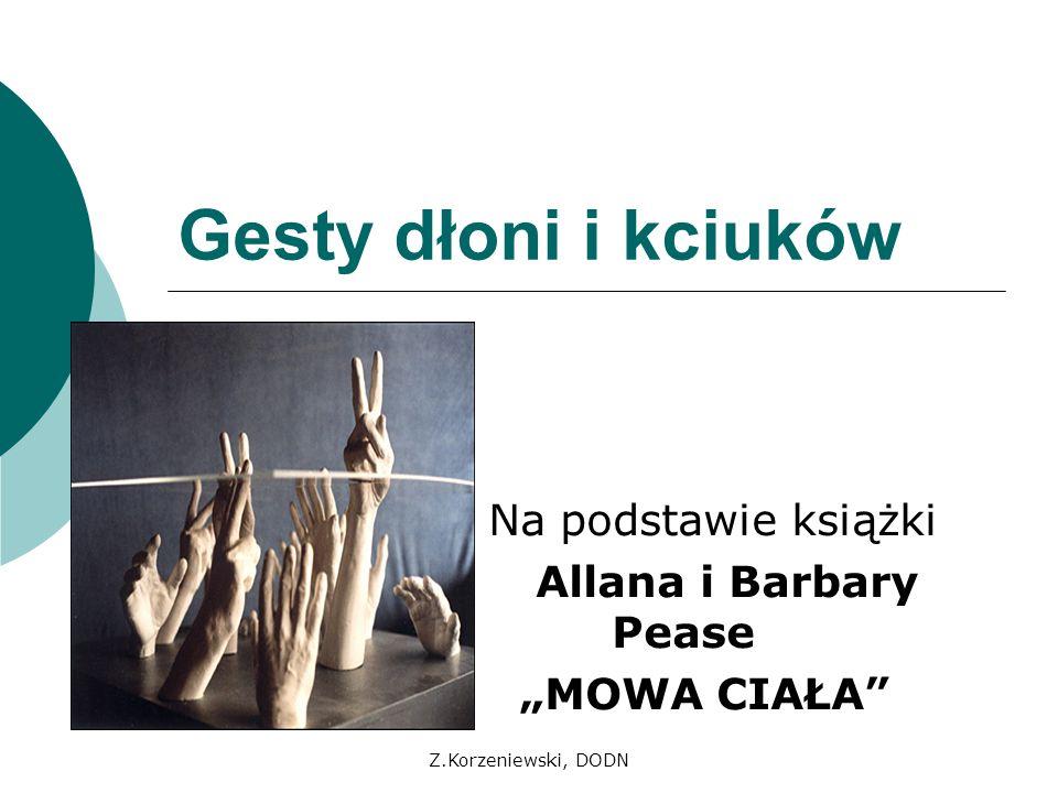 Z.Korzeniewski, DODN Najpopularniejsze gesty Podsumowując: Dłonie trzymamy zawsze przed sobą, dlatego w dużym stopniu zdradzają one nasze emocje i nastawienie.