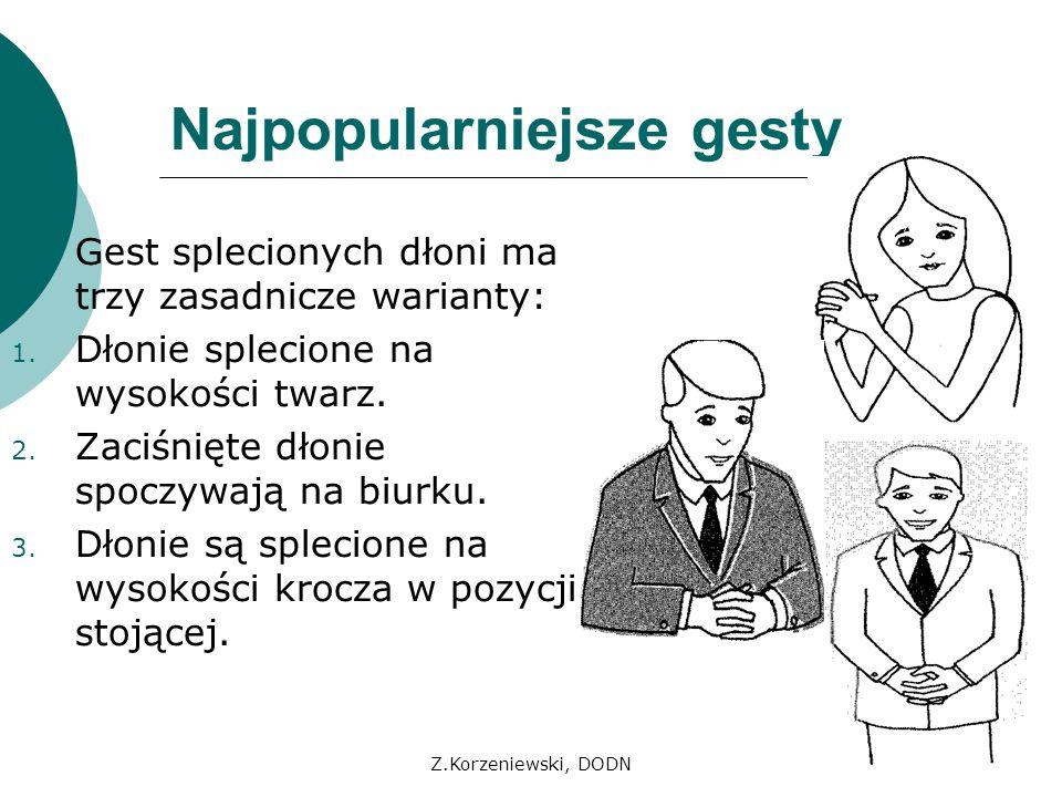Z.Korzeniewski, DODN Najpopularniejsze gesty Gest splecionych dłoni ma trzy zasadnicze warianty: 1. Dłonie splecione na wysokości twarz. 2. Zaciśnięte