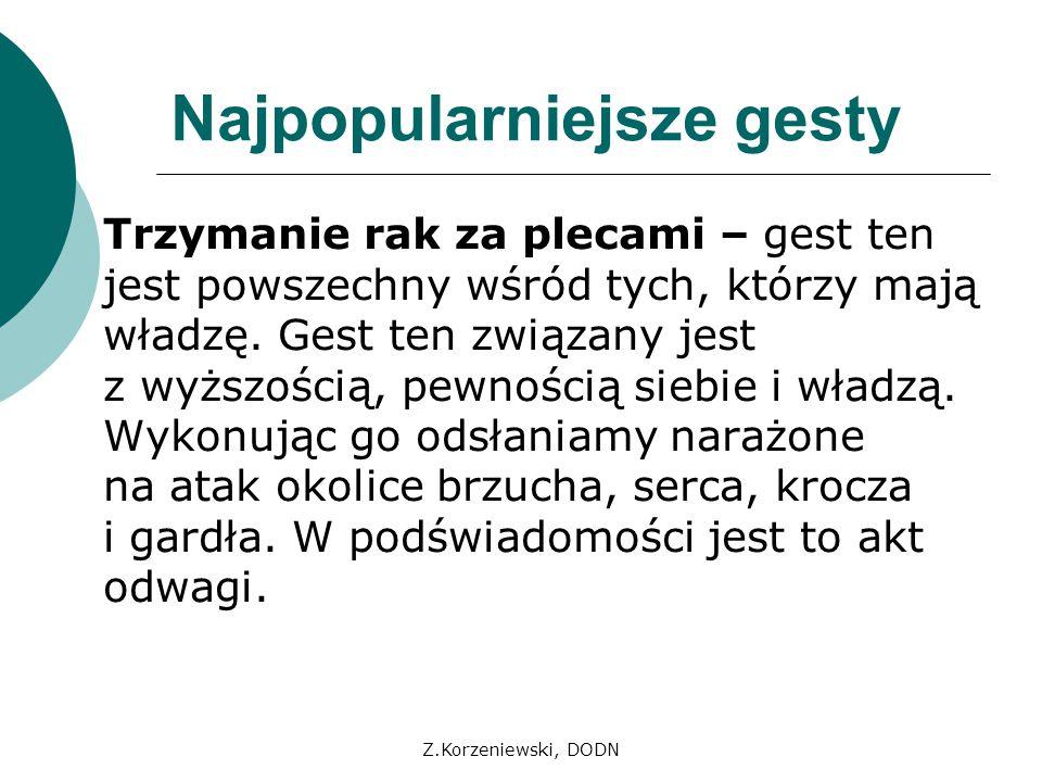Z.Korzeniewski, DODN Trzymanie rak za plecami – gest ten jest powszechny wśród tych, którzy mają władzę. Gest ten związany jest z wyższością, pewności