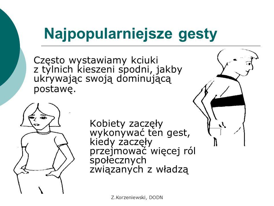 Z.Korzeniewski, DODN Najpopularniejsze gesty Często wystawiamy kciuki z tylnich kieszeni spodni, jakby ukrywając swoją dominującą postawę. Kobiety zac