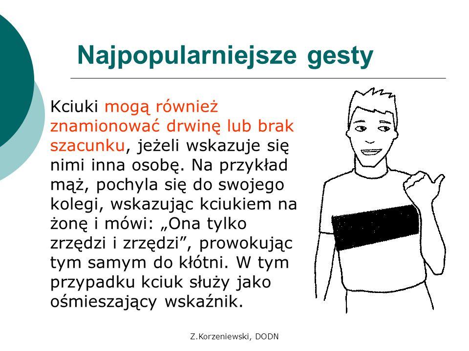 Z.Korzeniewski, DODN Najpopularniejsze gesty Kciuki mogą również znamionować drwinę lub brak szacunku, jeżeli wskazuje się nimi inna osobę. Na przykła