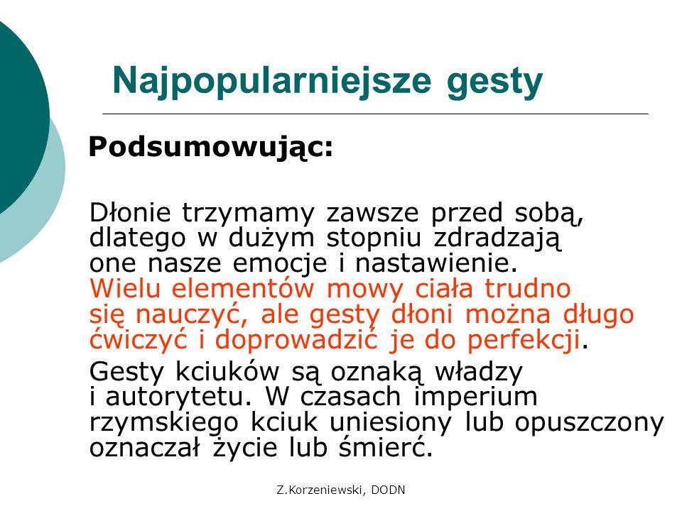 Z.Korzeniewski, DODN Najpopularniejsze gesty Podsumowując: Dłonie trzymamy zawsze przed sobą, dlatego w dużym stopniu zdradzają one nasze emocje i nas