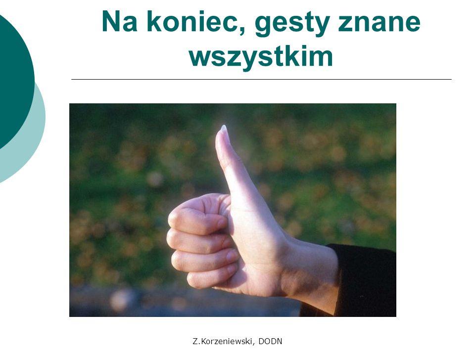 Z.Korzeniewski, DODN Na koniec, gesty znane wszystkim