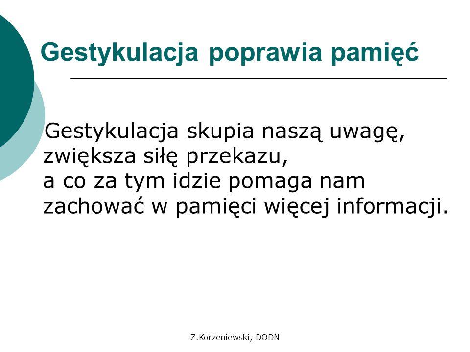 Z.Korzeniewski, DODN Gestykulacja poprawia pamięć Gestykulacja skupia naszą uwagę, zwiększa siłę przekazu, a co za tym idzie pomaga nam zachować w pam