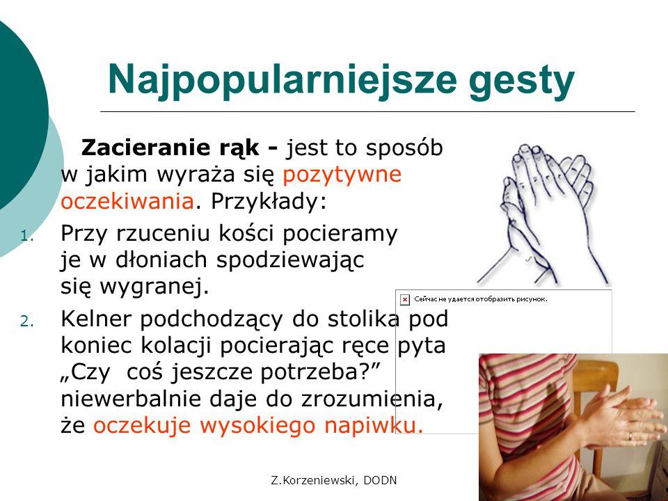 Z.Korzeniewski, DODN Najpopularniejsze gesty Zacieranie rąk - jest to sposób w jakim wyraża się pozytywne oczekiwania. Przykłady: 1. Przy rzuceniu koś
