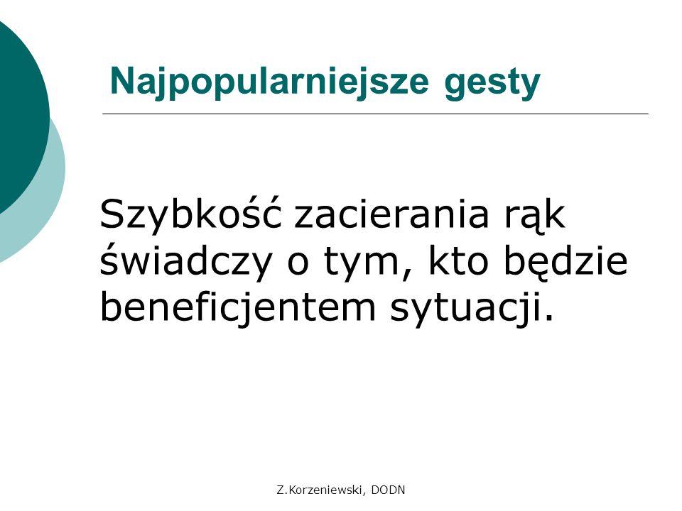 Z.Korzeniewski, DODN Najpopularniejsze gesty Często wystawiamy kciuki z tylnich kieszeni spodni, jakby ukrywając swoją dominującą postawę.