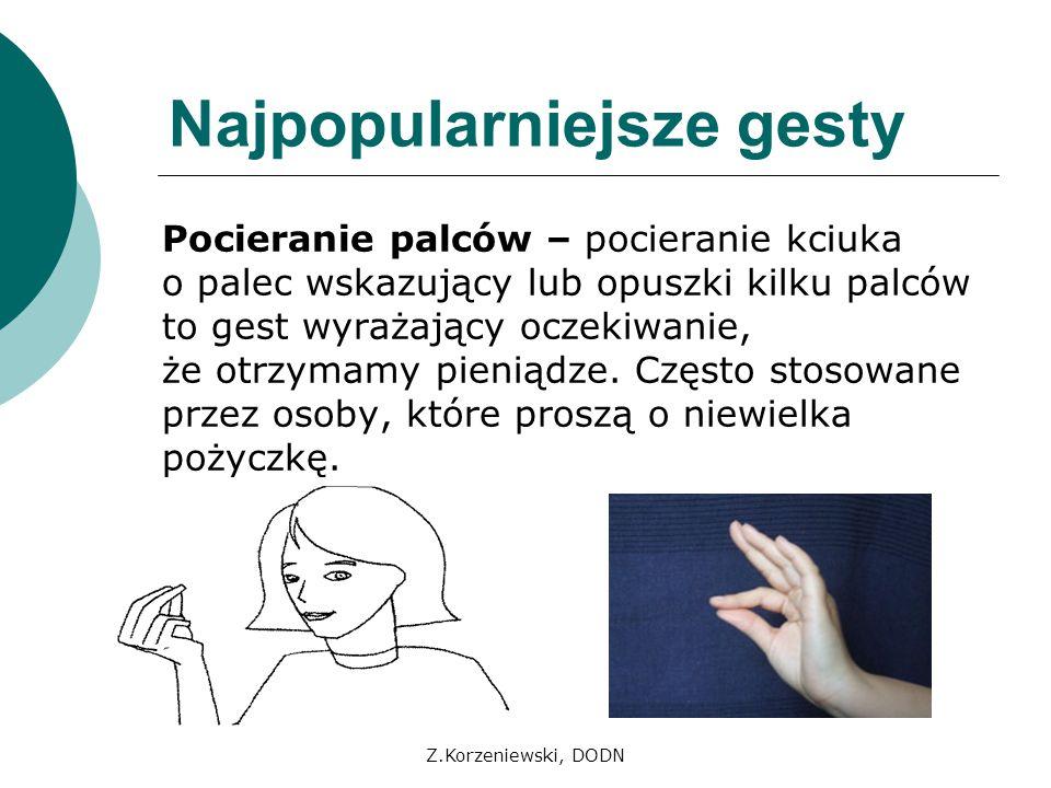Z.Korzeniewski, DODN Najpopularniejsze gesty Splatanie i zaciskanie palców obu dłoni - jest to gest świadczący o dystansie, niepokoju, frustracji lub negatywnym nastawieniu, nawet wtedy gdy osoba wykonująca ten gest uśmiecha się.
