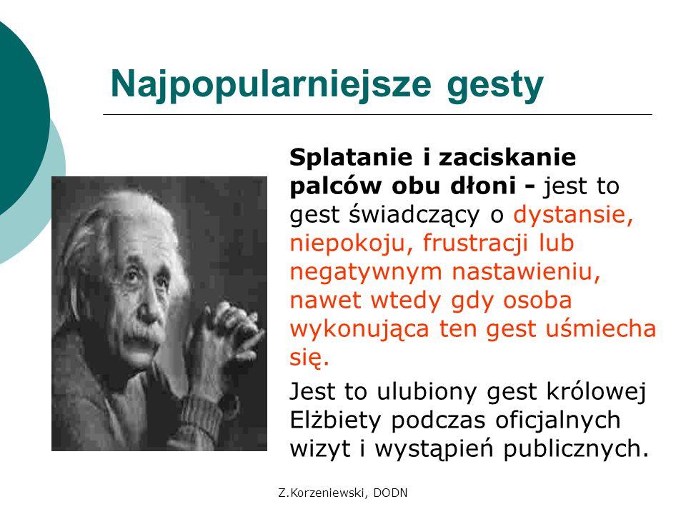 Z.Korzeniewski, DODN Najpopularniejsze gesty Splatanie i zaciskanie palców obu dłoni - jest to gest świadczący o dystansie, niepokoju, frustracji lub