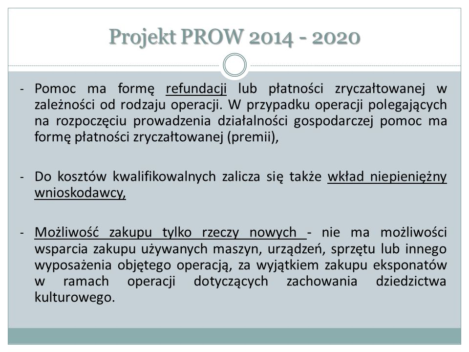 Projekt PROW 2014 - 2020 - Pomoc ma formę refundacji lub płatności zryczałtowanej w zależności od rodzaju operacji. W przypadku operacji polegających