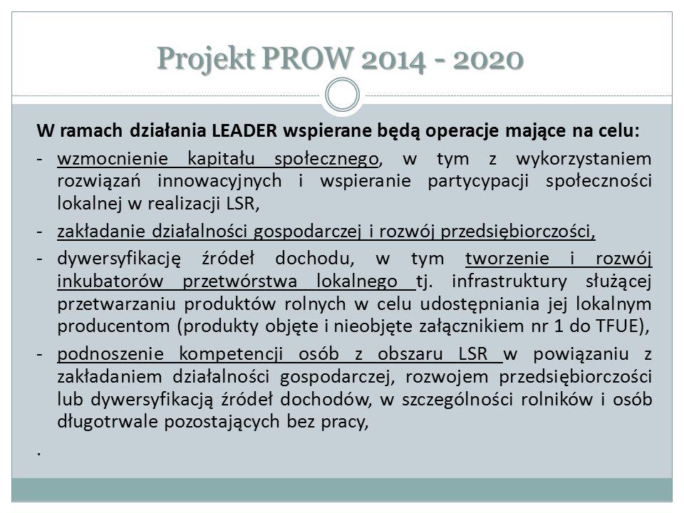 Projekt PROW 2014 - 2020 W ramach działania LEADER wspierane będą operacje mające na celu: -wzmocnienie kapitału społecznego, w tym z wykorzystaniem r
