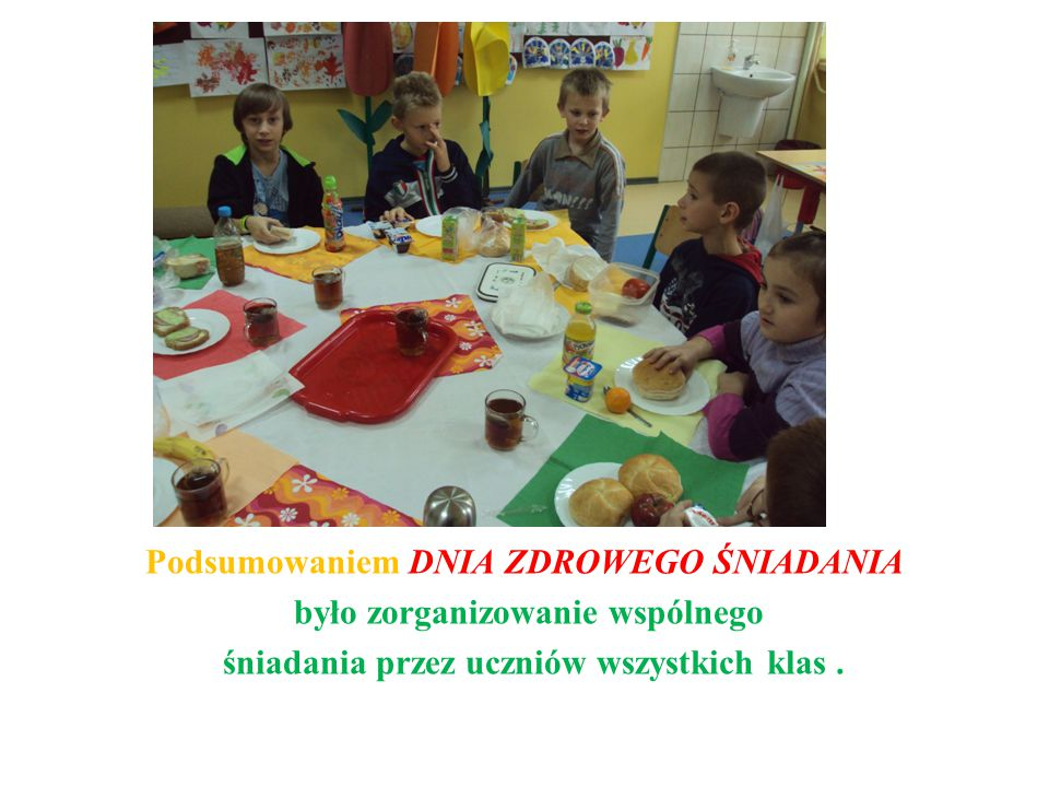 Podsumowaniem DNIA ZDROWEGO ŚNIADANIA było zorganizowanie wspólnego śniadania przez uczniów wszystkich klas.
