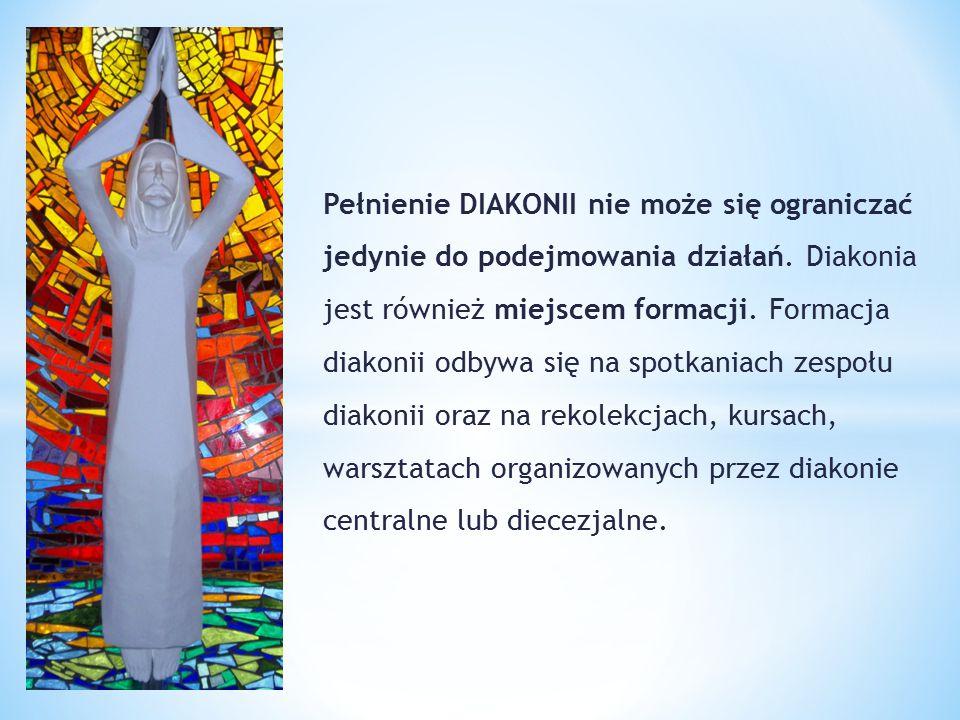 Pełnienie DIAKONII nie może się ograniczać jedynie do podejmowania działań. Diakonia jest również miejscem formacji. Formacja diakonii odbywa się na s
