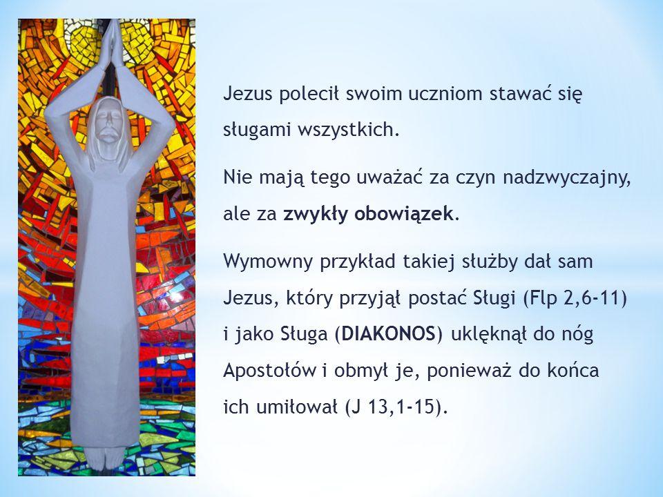 Jezus polecił swoim uczniom stawać się sługami wszystkich. Nie mają tego uważać za czyn nadzwyczajny, ale za zwykły obowiązek. Wymowny przykład takiej