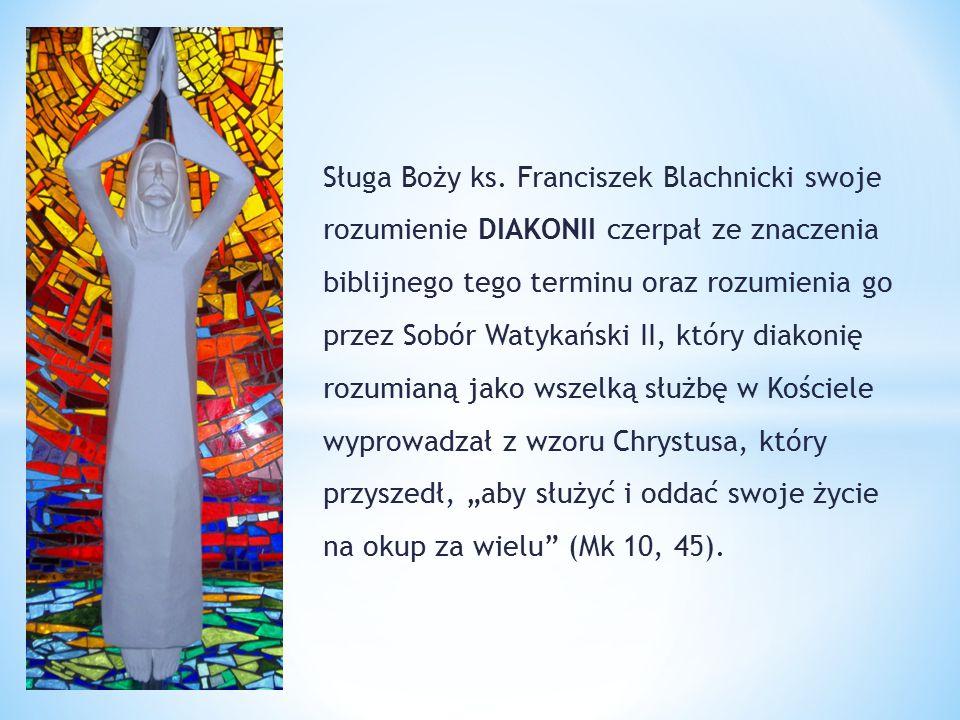 Sługa Boży ks. Franciszek Blachnicki swoje rozumienie DIAKONII czerpał ze znaczenia biblijnego tego terminu oraz rozumienia go przez Sobór Watykański