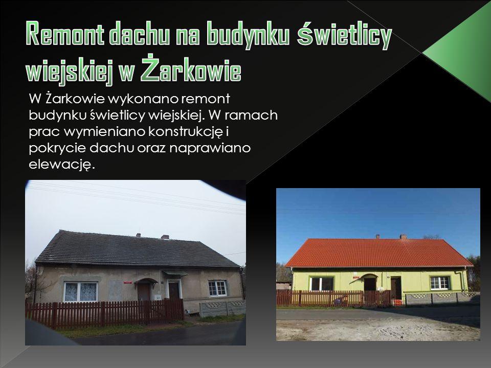 W Żarkowie wykonano remont budynku świetlicy wiejskiej. W ramach prac wymieniano konstrukcję i pokrycie dachu oraz naprawiano elewację.