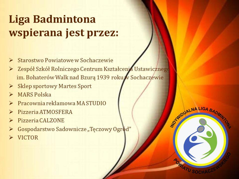 Liga Badmintona wspierana jest przez:  Starostwo Powiatowe w Sochaczewie  Zespół Szkół Rolniczego Centrum Kształcenia Ustawicznego im.