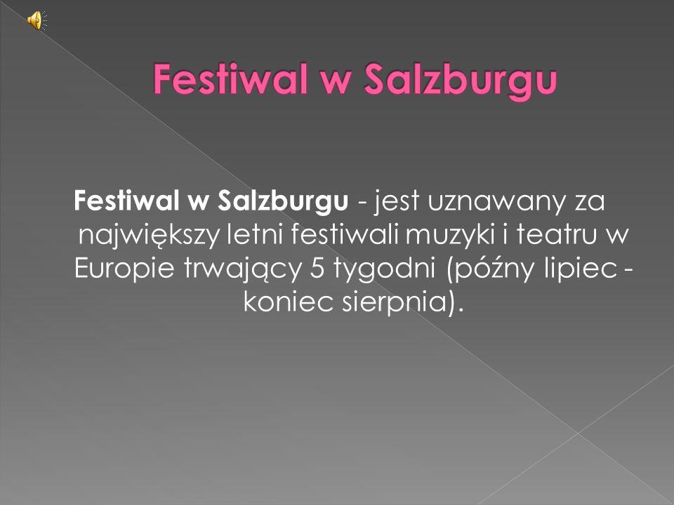 Festiwal w Salzburgu - jest uznawany za największy letni festiwali muzyki i teatru w Europie trwający 5 tygodni (późny lipiec - koniec sierpnia).