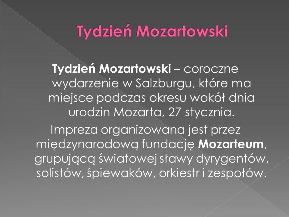 Tydzień Mozartowski – coroczne wydarzenie w Salzburgu, które ma miejsce podczas okresu wokół dnia urodzin Mozarta, 27 stycznia.
