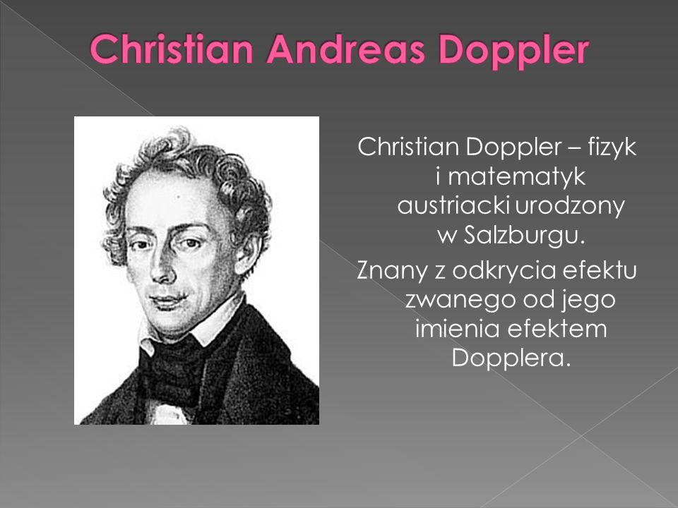 Christian Doppler – fizyk i matematyk austriacki urodzony w Salzburgu.