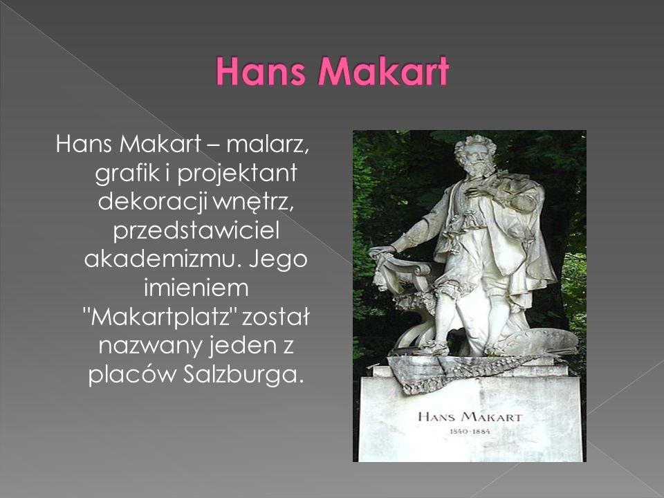 Hans Makart – malarz, grafik i projektant dekoracji wnętrz, przedstawiciel akademizmu.