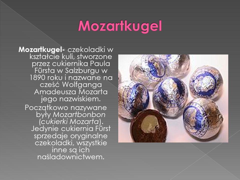 Mozartkugel- czekoladki w kształcie kuli, stworzone przez cukiernika Paula Fürsta w Salzburgu w 1890 roku i nazwane na cześć Wolfganga Amadeusza Mozarta jego nazwiskiem.