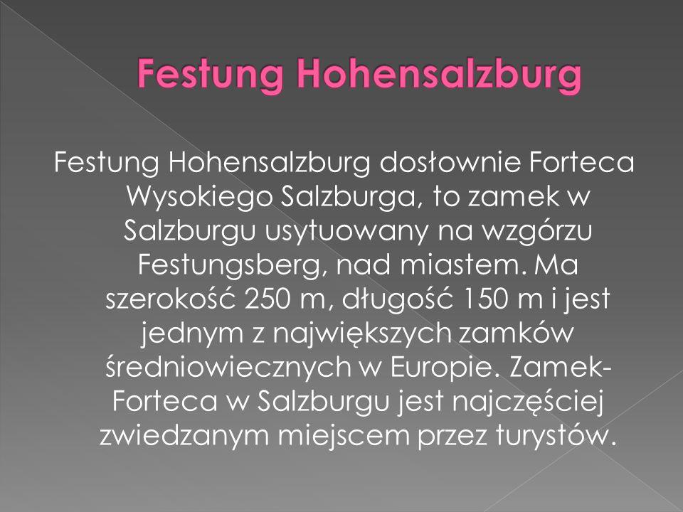 Festung Hohensalzburg dosłownie Forteca Wysokiego Salzburga, to zamek w Salzburgu usytuowany na wzgórzu Festungsberg, nad miastem.