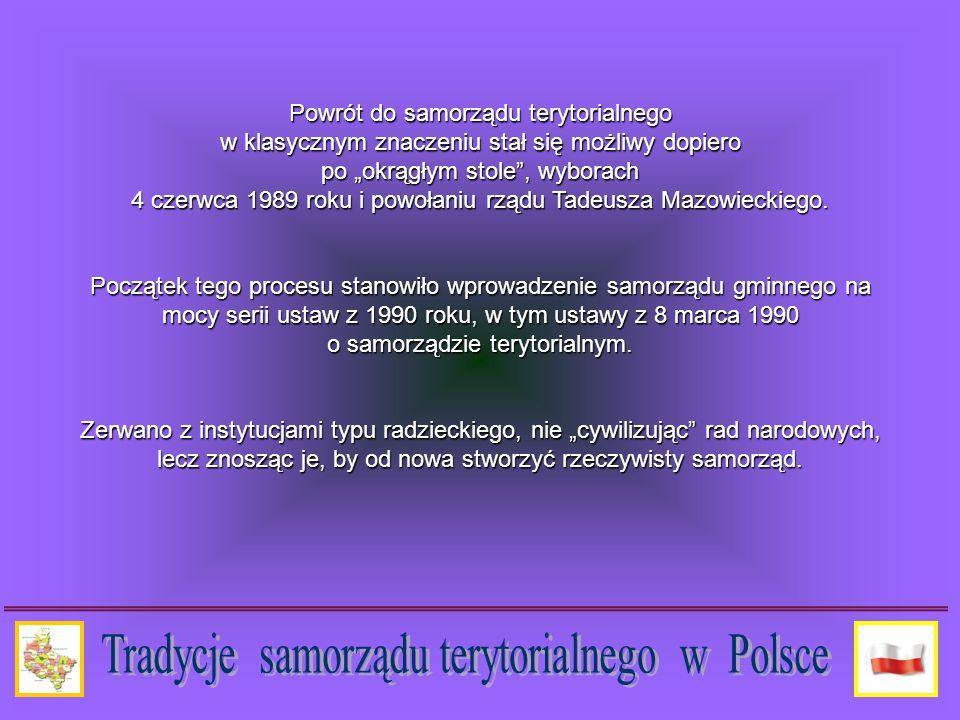 """Powrót do samorządu terytorialnego w klasycznym znaczeniu stał się możliwy dopiero po """"okrągłym stole , wyborach 4 czerwca 1989 roku i powołaniu rządu Tadeusza Mazowieckiego."""
