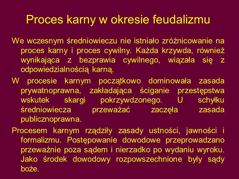 Proces karny w okresie feudalizmu We wczesnym średniowieczu nie istniało zróżnicowanie na proces karny i proces cywilny.