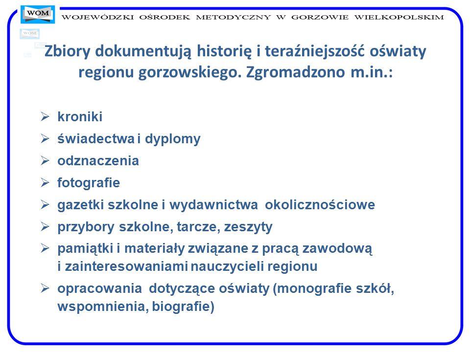 Zbiory dokumentują historię i teraźniejszość oświaty regionu gorzowskiego. Zgromadzono m.in.:  kroniki  świadectwa i dyplomy  odznaczenia  fotogra