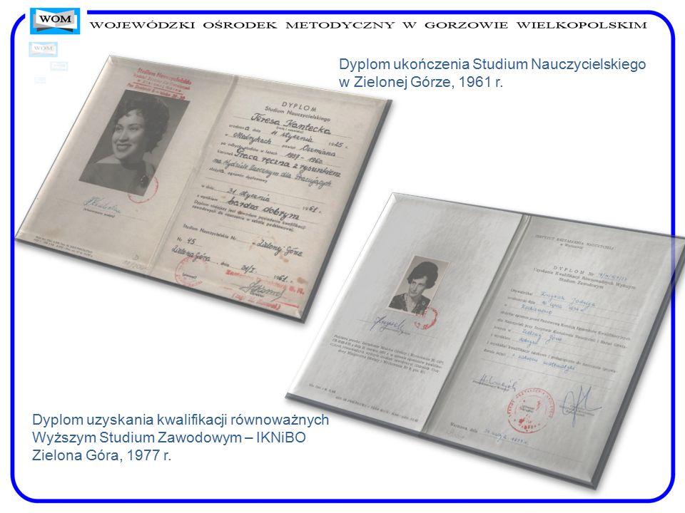 Dyplom ukończenia Studium Nauczycielskiego w Zielonej Górze, 1961 r. Dyplom uzyskania kwalifikacji równoważnych Wyższym Studium Zawodowym – IKNiBO Zie