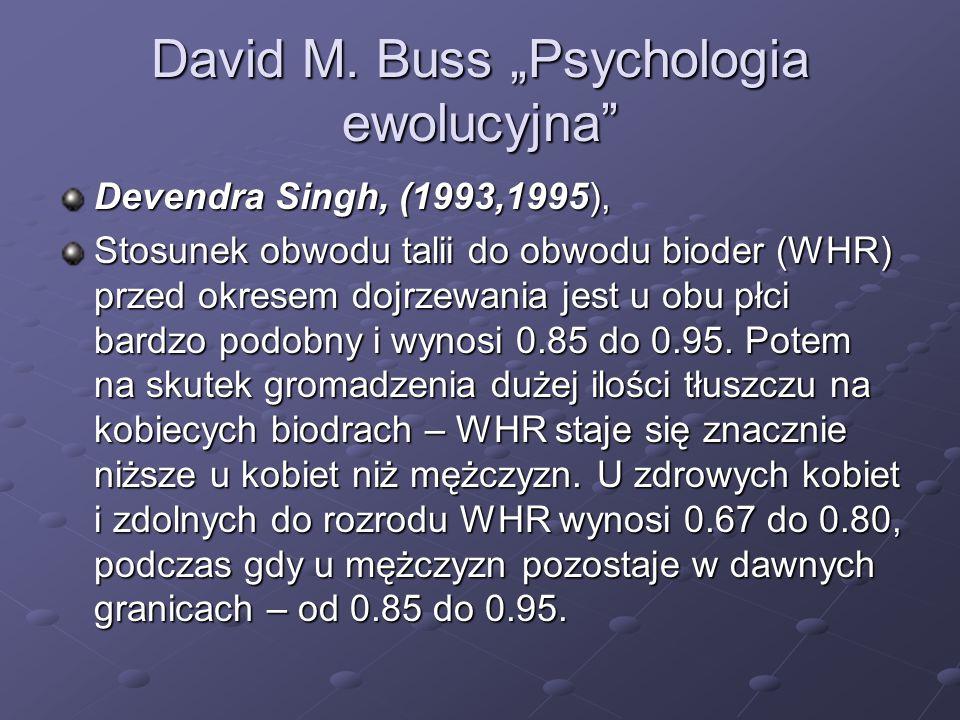 """David M. Buss """"Psychologia ewolucyjna"""" Devendra Singh, (1993,1995), Stosunek obwodu talii do obwodu bioder (WHR) przed okresem dojrzewania jest u obu"""