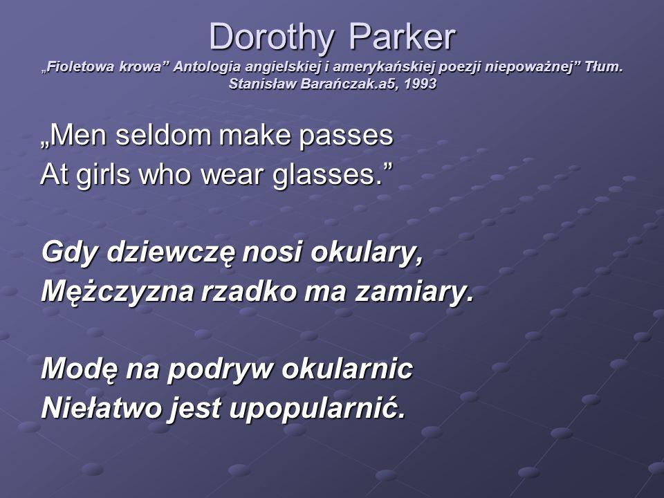 """Dorothy Parker """"Fioletowa krowa"""" Antologia angielskiej i amerykańskiej poezji niepoważnej"""" Tłum. Stanisław Barańczak.a5, 1993 """"Men seldom make passes"""