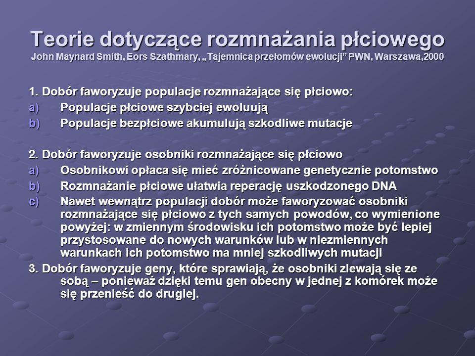 """Teorie dotyczące rozmnażania płciowego John Maynard Smith, Eors Szathmary, """"Tajemnica przełomów ewolucji"""" PWN, Warszawa,2000 1. Dobór faworyzuje popul"""