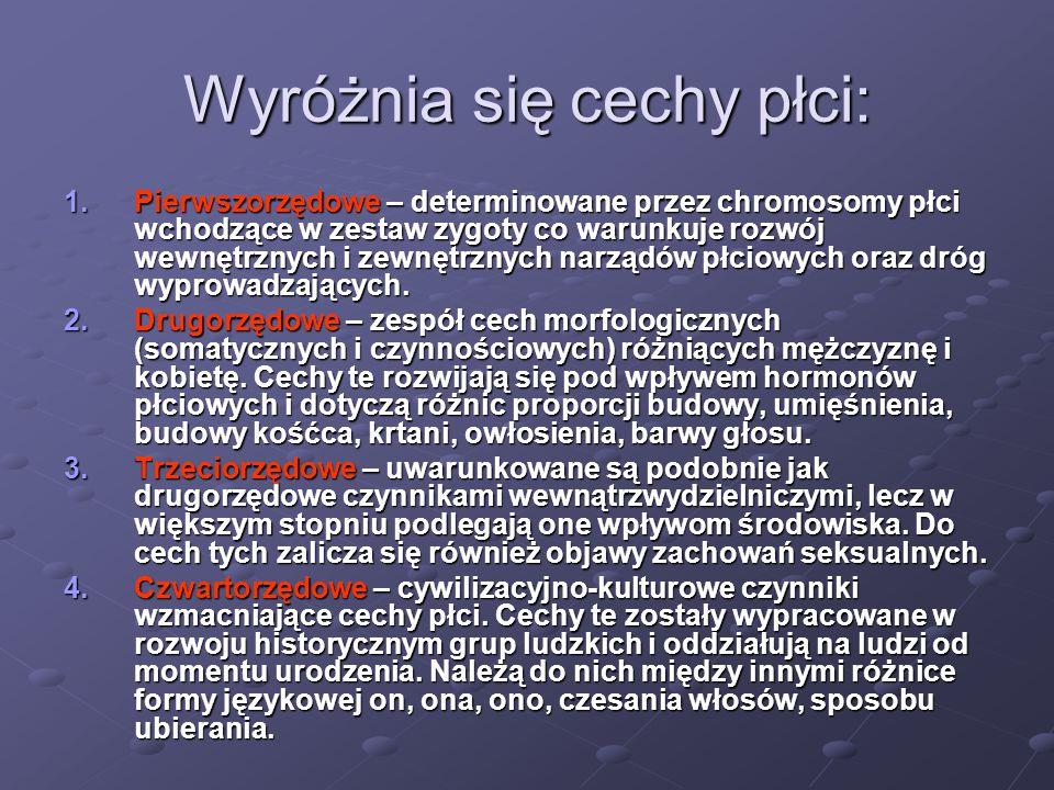Wyróżnia się cechy płci: 1.Pierwszorzędowe – determinowane przez chromosomy płci wchodzące w zestaw zygoty co warunkuje rozwój wewnętrznych i zewnętrz