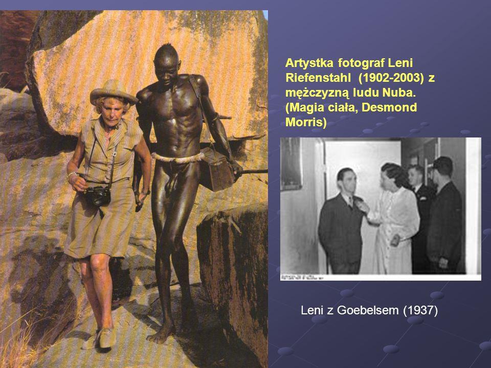 Artystka fotograf Leni Riefenstahl (1902-2003) z mężczyzną ludu Nuba. (Magia ciała, Desmond Morris) Leni z Goebelsem (1937)