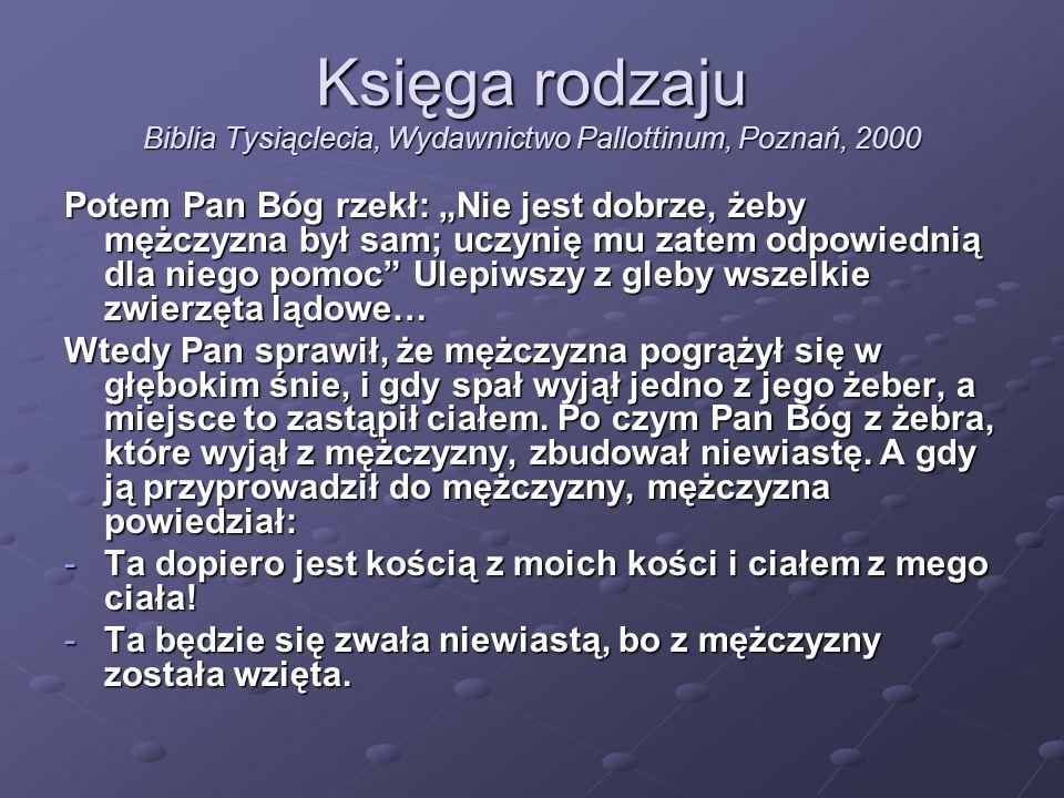 """Księga rodzaju Biblia Tysiąclecia, Wydawnictwo Pallottinum, Poznań, 2000 Potem Pan Bóg rzekł: """"Nie jest dobrze, żeby mężczyzna był sam; uczynię mu zat"""