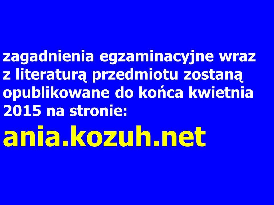 zagadnienia egzaminacyjne wraz z literaturą przedmiotu zostaną opublikowane do końca kwietnia 2015 na stronie: ania.kozuh.net