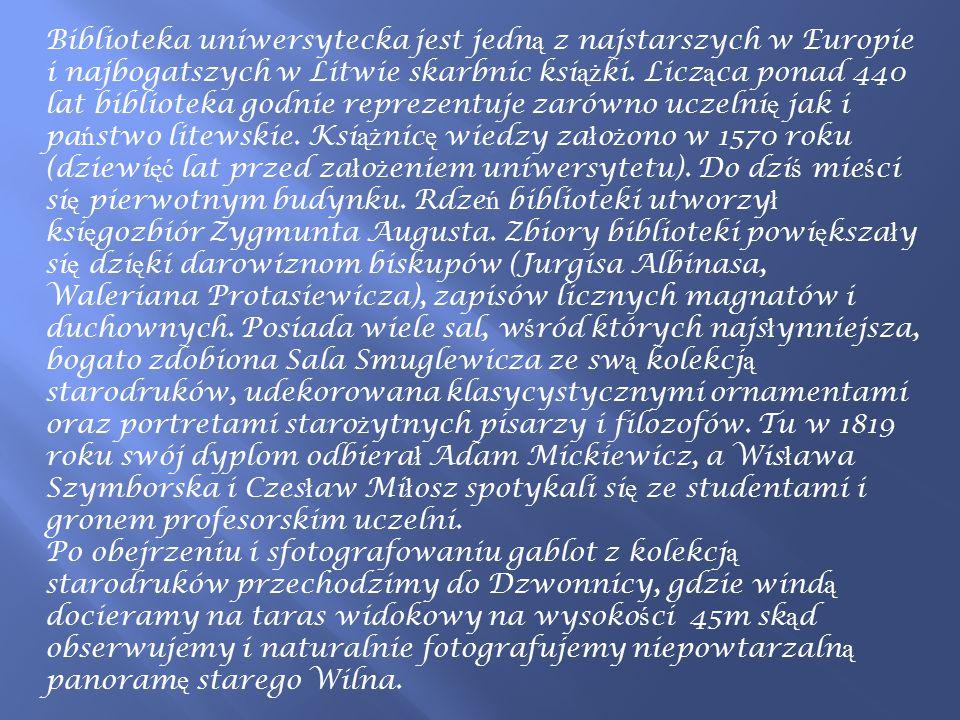 Biblioteka uniwersytecka jest jedn ą z najstarszych w Europie i najbogatszych w Litwie skarbnic ksi ąż ki. Licz ą ca ponad 440 lat biblioteka godnie r