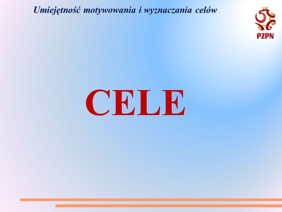 Umiejętność motywowania i wyznaczania celów Czy posiadacie CELE .
