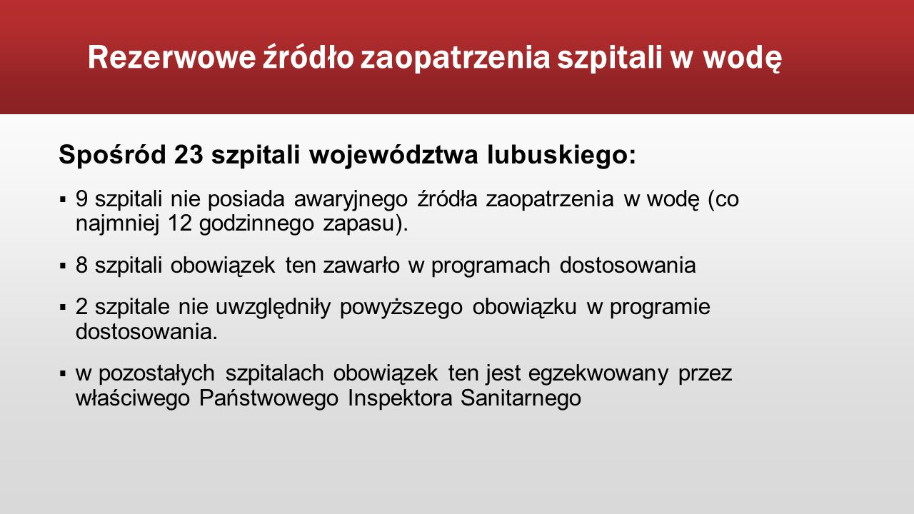 Rezerwowe źródło zaopatrzenia szpitali w wodę Spośród 23 szpitali województwa lubuskiego:  9 szpitali nie posiada awaryjnego źródła zaopatrzenia w wo