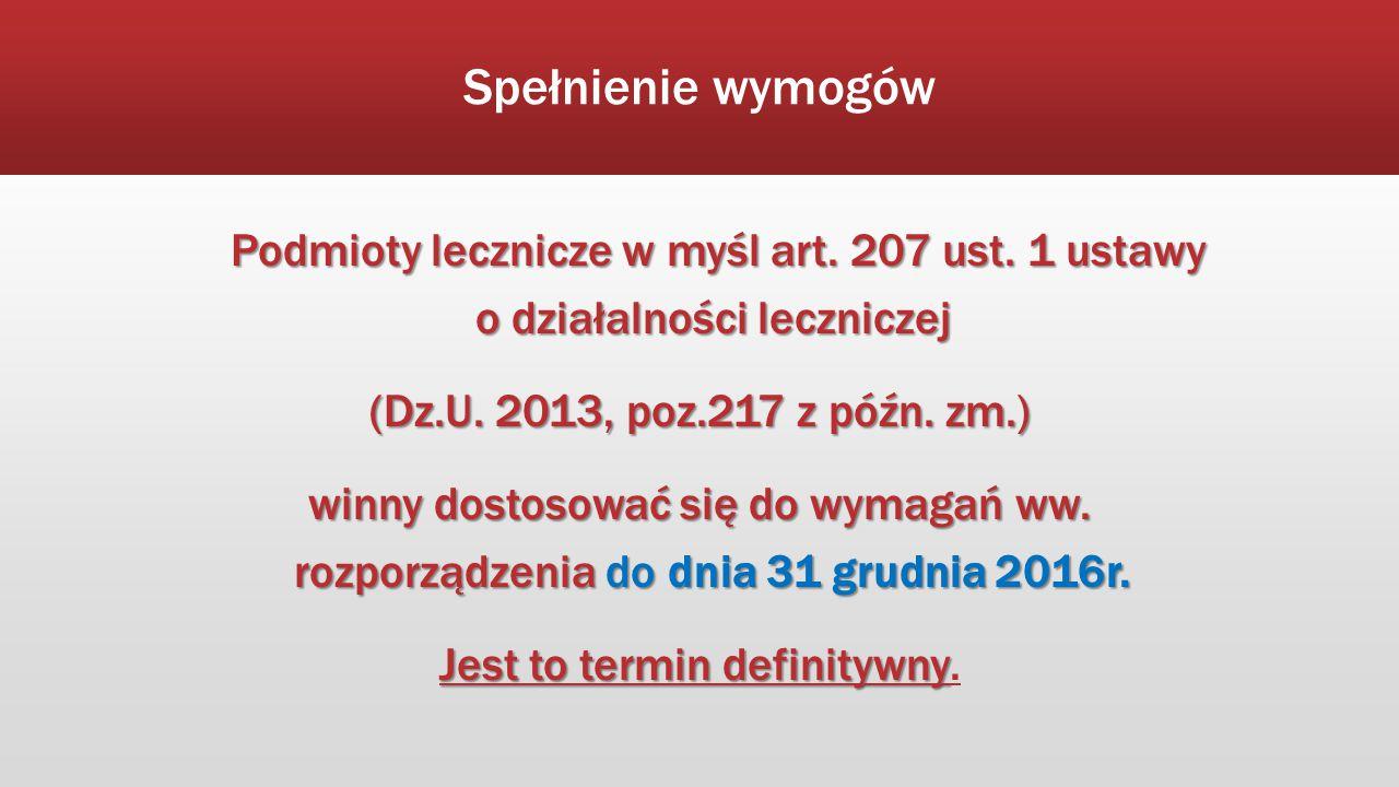 Spełnienie wymogów Podmioty lecznicze w myśl art. 207 ust. 1 ustawy o działalności leczniczej (Dz.U. 2013, poz.217 z późn. zm.) winny dostosować się d