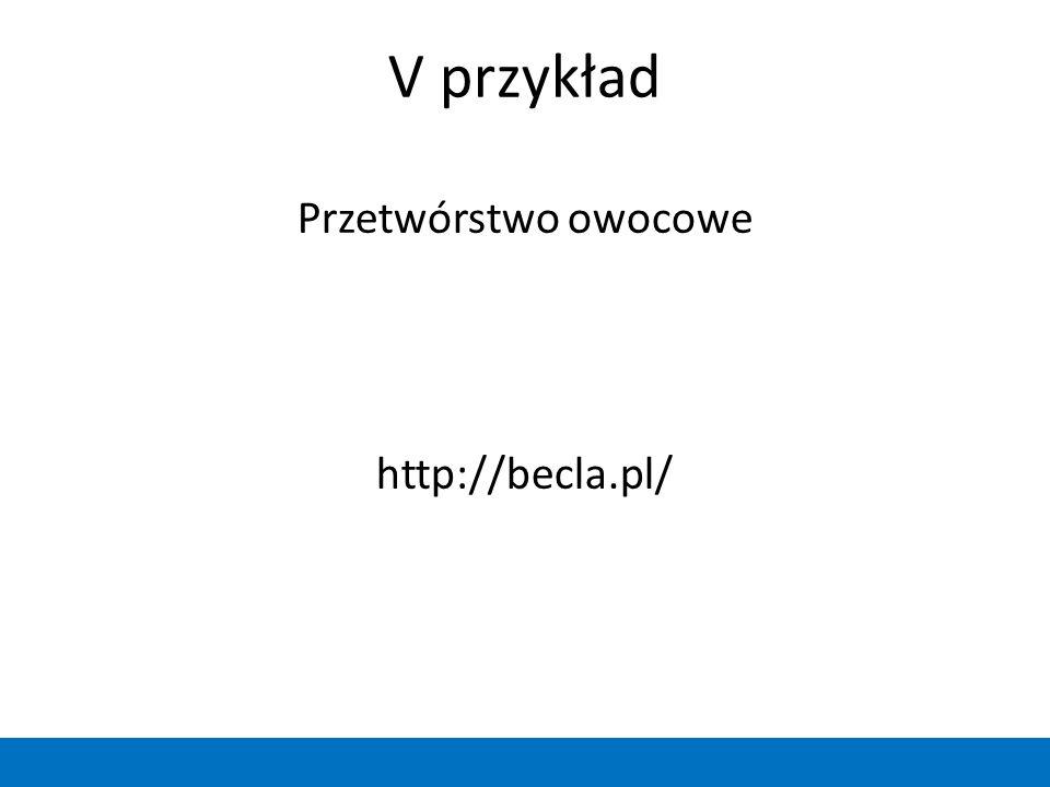 V przykład Przetwórstwo owocowe http://becla.pl/