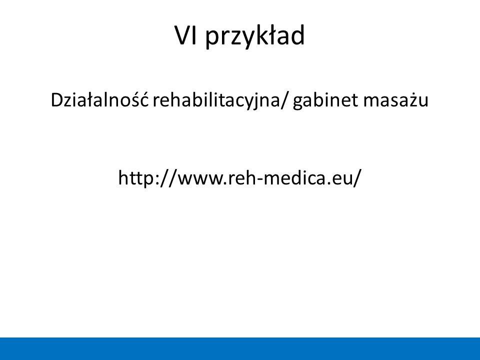 VI przykład Działalność rehabilitacyjna/ gabinet masażu http://www.reh-medica.eu/
