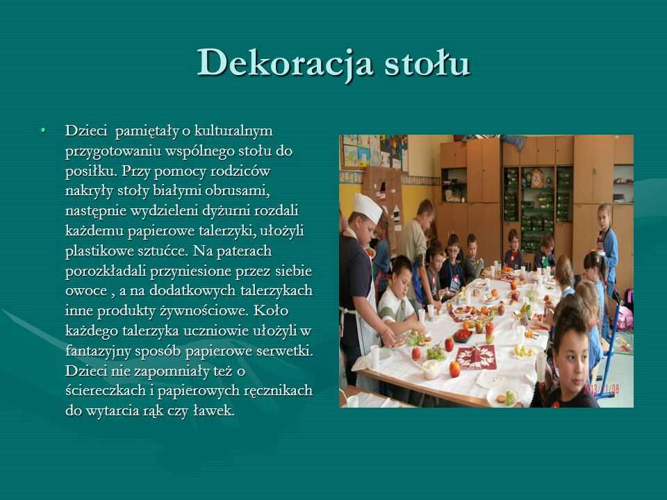 Dekoracja stołu Dzieci pamiętały o kulturalnym przygotowaniu wspólnego stołu do posiłku.