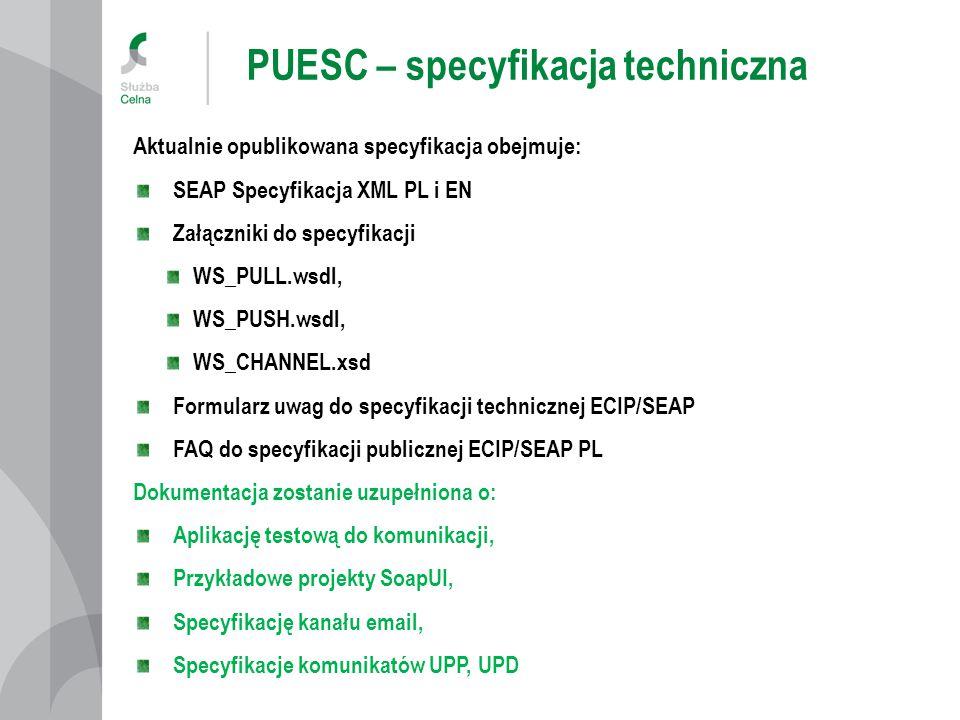 PUESC – specyfikacja techniczna Aktualnie opublikowana specyfikacja obejmuje: SEAP Specyfikacja XML PL i EN Załączniki do specyfikacji WS_PULL.wsdl, W