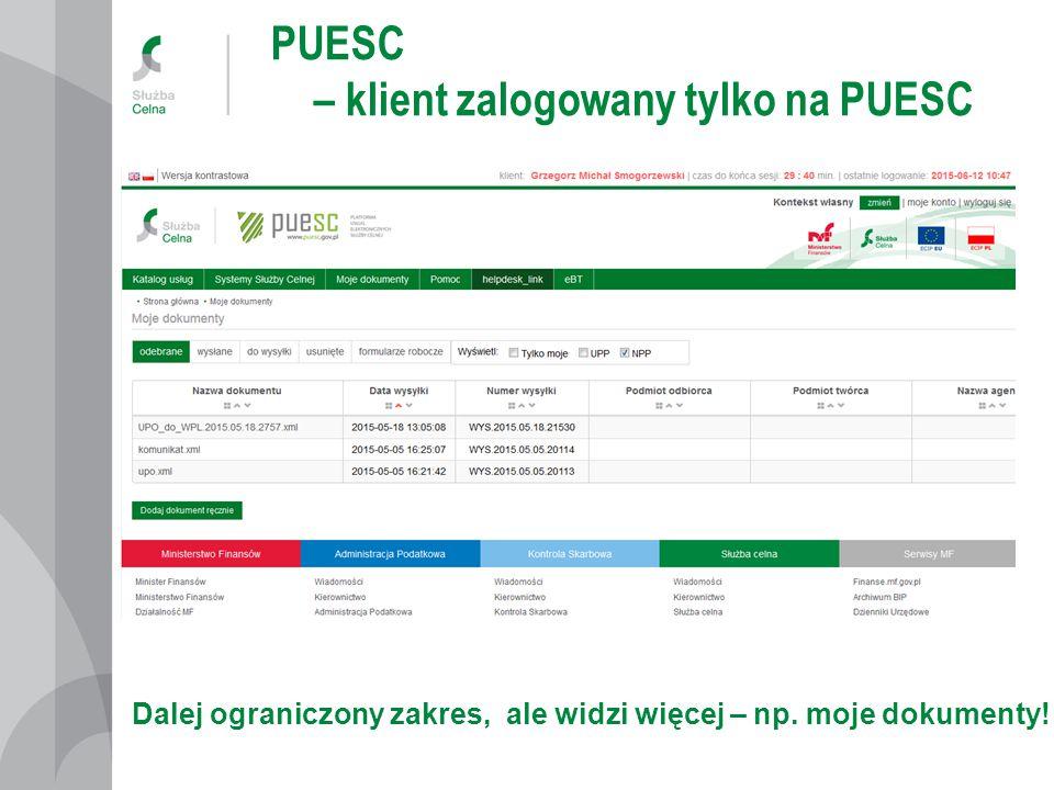 PUESC – klient zalogowany tylko na PUESC Dalej ograniczony zakres, ale widzi więcej – np. moje dokumenty!