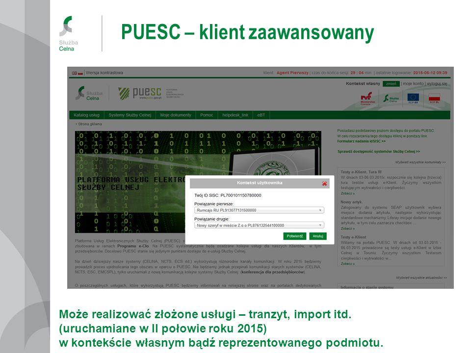 PUESC – klient zaawansowany Może realizować złożone usługi – tranzyt, import itd. (uruchamiane w II połowie roku 2015) w kontekście własnym bądź repre
