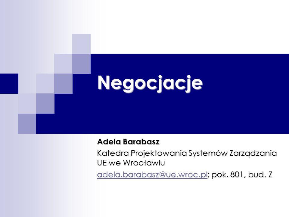 Negocjacje Adela Barabasz Katedra Projektowania Systemów Zarządzania UE we Wrocławiu adela.barabasz@ue.wroc.pladela.barabasz@ue.wroc.pl; pok.